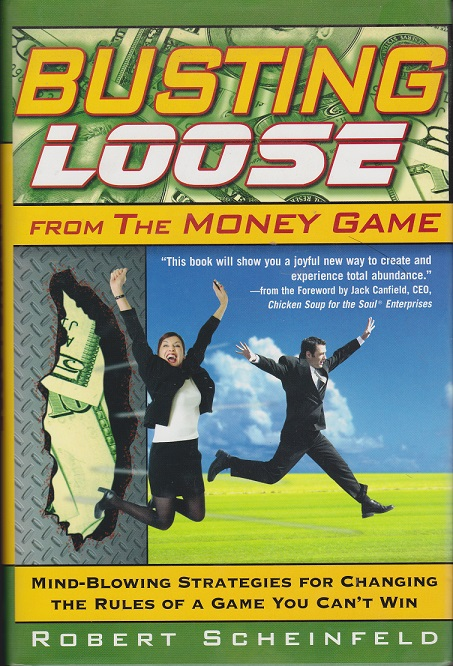 Image for Busting Loose from the Money Game: Mind-blowing Strategies for Changing the Rules of a Game You Can't Win